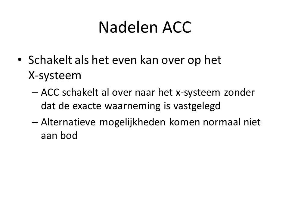 Nadelen ACC Schakelt als het even kan over op het X-systeem – ACC schakelt al over naar het x-systeem zonder dat de exacte waarneming is vastgelegd –