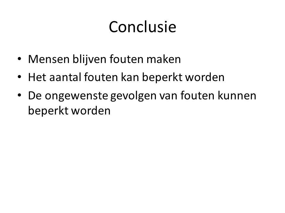 Conclusie Mensen blijven fouten maken Het aantal fouten kan beperkt worden De ongewenste gevolgen van fouten kunnen beperkt worden