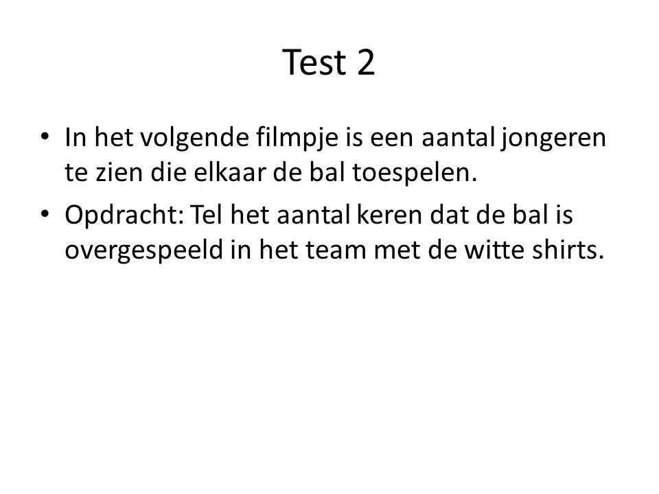 Test 2 In het volgende filmpje is een aantal jongeren te zien die elkaar de bal toespelen. Opdracht: Tel het aantal keren dat de bal is overgespeeld i