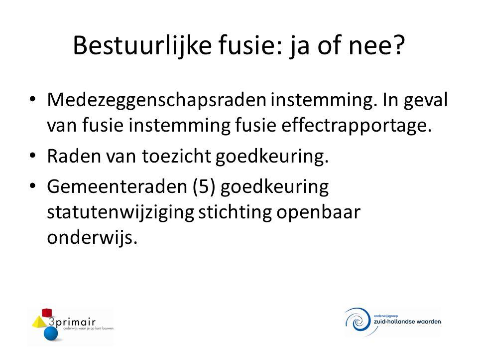 Bestuurlijke fusie: ja of nee? Medezeggenschapsraden instemming. In geval van fusie instemming fusie effectrapportage. Raden van toezicht goedkeuring.