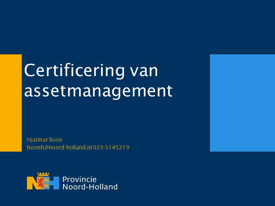 Certificering van assetmanagement Hjalmar Boon boonh@noord-holland.nl 023-5145219