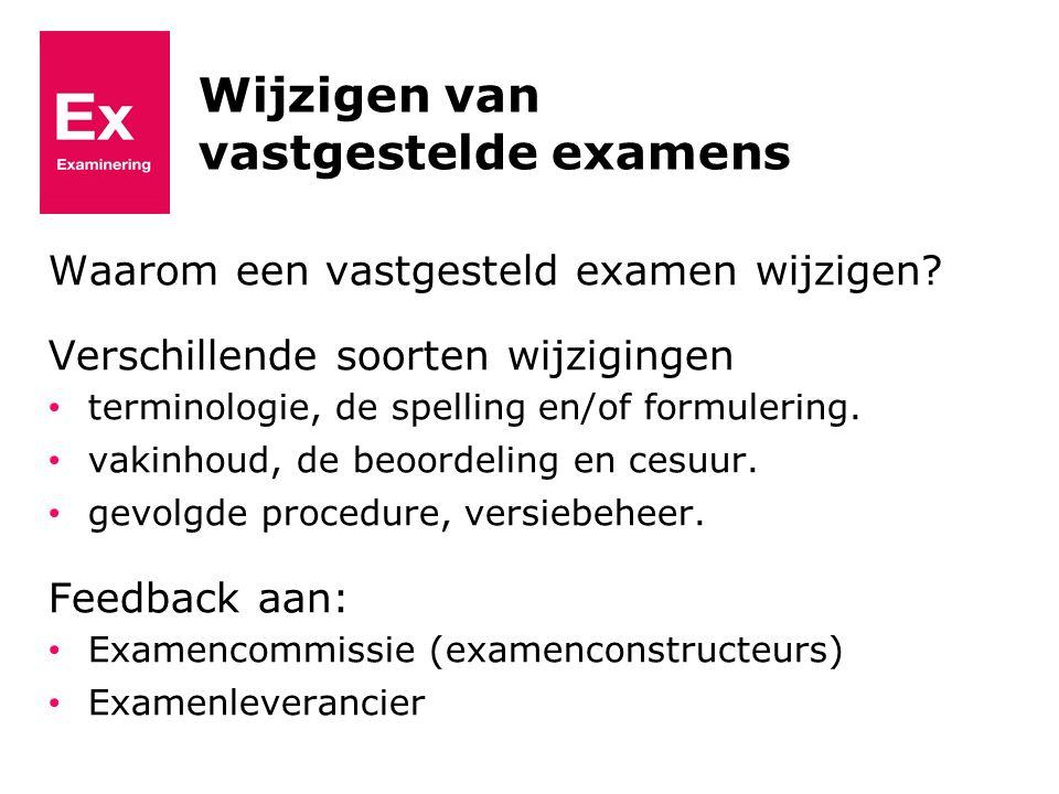 Wijzigen van vastgestelde examens Waarom een vastgesteld examen wijzigen.