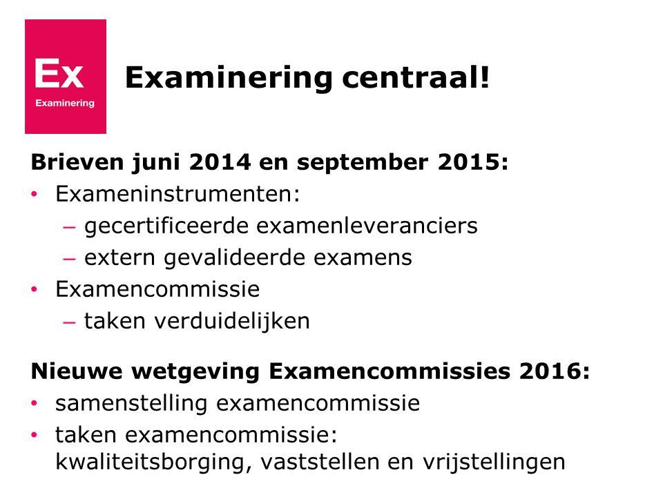 Examinering centraal! Brieven juni 2014 en september 2015: Exameninstrumenten: – gecertificeerde examenleveranciers – extern gevalideerde examens Exam