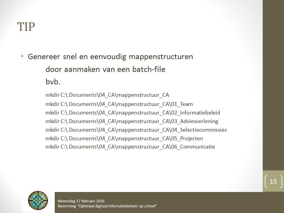 TIP Genereer snel en eenvoudig mappenstructuren door aanmaken van een batch-file bvb. mkdir C:\ Documents\04_CA\mappenstructuur_CA mkdir C:\ Documents