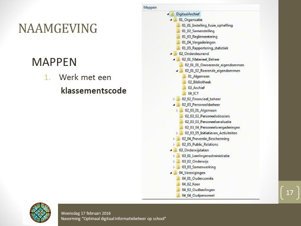 NAAMGEVING MAPPEN 1.Werk met een klassementscode Woensdag 17 februari 2016 Navorming Optimaal digitaal Informatiebeheer op school 17