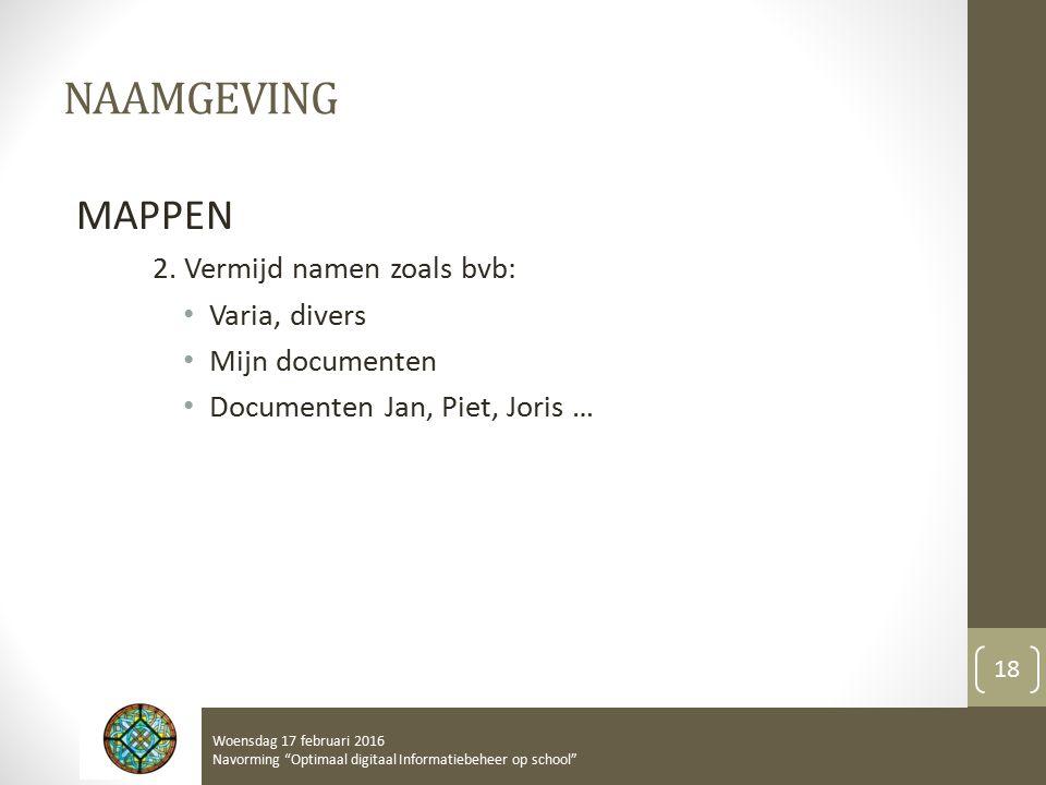 """NAAMGEVING MAPPEN 2. Vermijd namen zoals bvb: Varia, divers Mijn documenten Documenten Jan, Piet, Joris … Woensdag 17 februari 2016 Navorming """"Optimaa"""