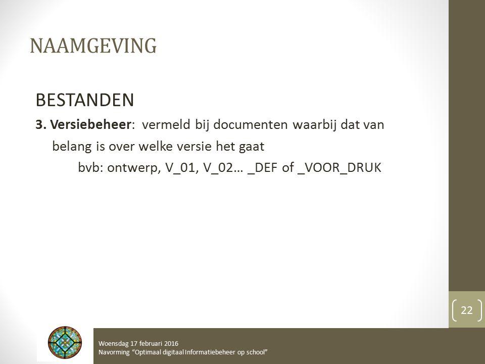 NAAMGEVING BESTANDEN 3. Versiebeheer: vermeld bij documenten waarbij dat van belang is over welke versie het gaat bvb: ontwerp, V_01, V_02… _DEF of _V