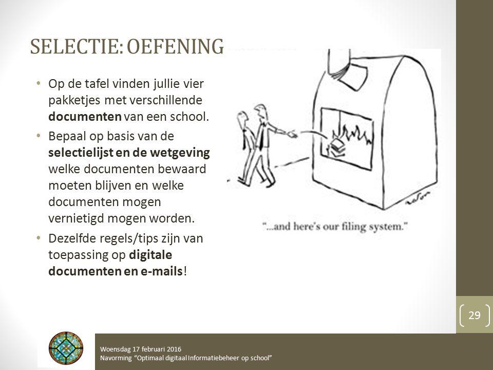 SELECTIE: OEFENING Op de tafel vinden jullie vier pakketjes met verschillende documenten van een school. Bepaal op basis van de selectielijst en de we