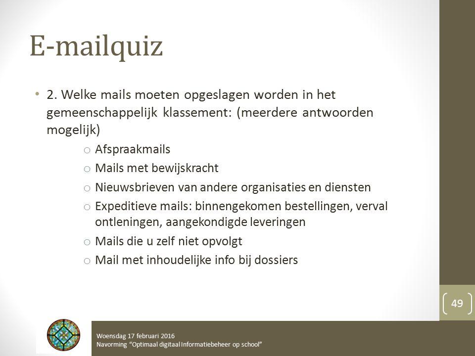 E-mailquiz 2. Welke mails moeten opgeslagen worden in het gemeenschappelijk klassement: (meerdere antwoorden mogelijk) o Afspraakmails o Mails met bew