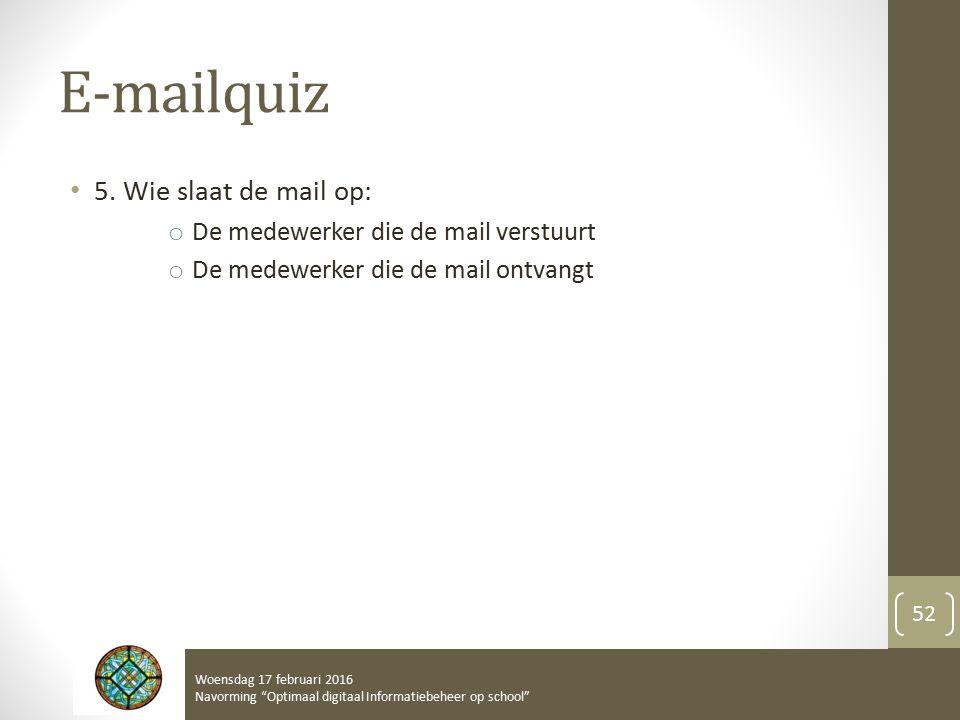 """E-mailquiz 5. Wie slaat de mail op: o De medewerker die de mail verstuurt o De medewerker die de mail ontvangt Woensdag 17 februari 2016 Navorming """"Op"""