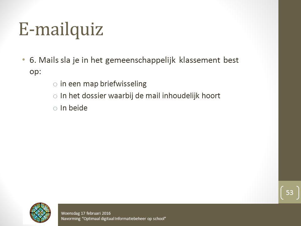 E-mailquiz 6. Mails sla je in het gemeenschappelijk klassement best op: o in een map briefwisseling o In het dossier waarbij de mail inhoudelijk hoort