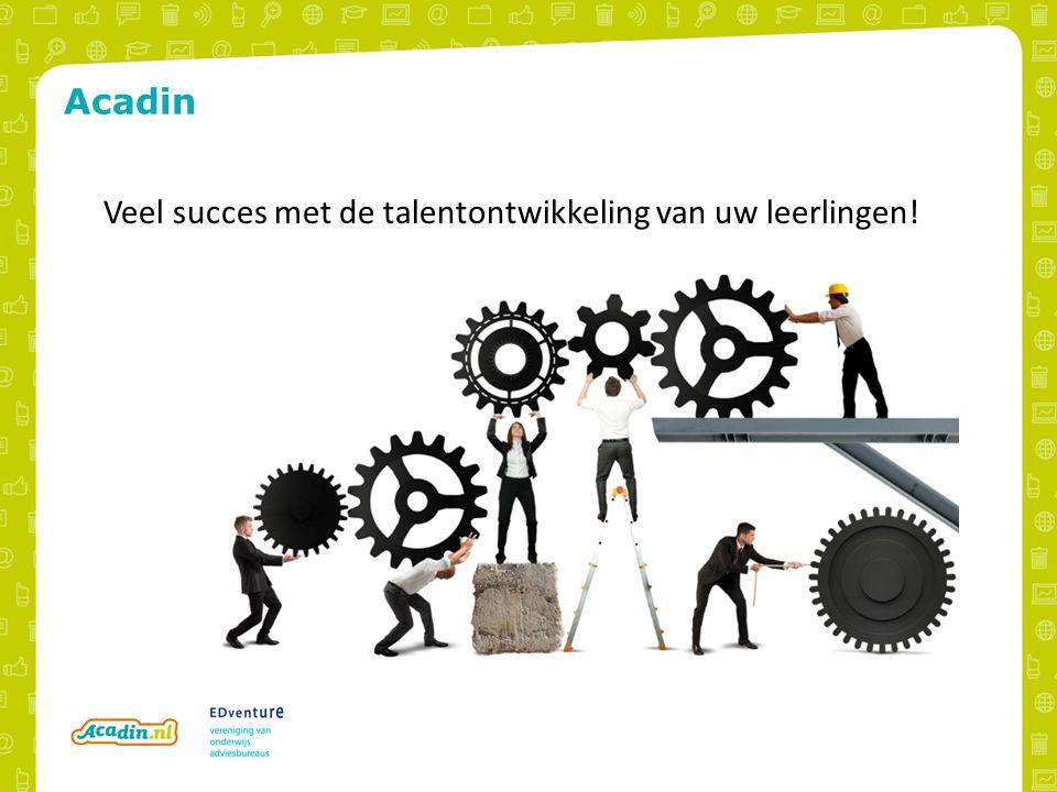 Acadin Veel succes met de talentontwikkeling van uw leerlingen!