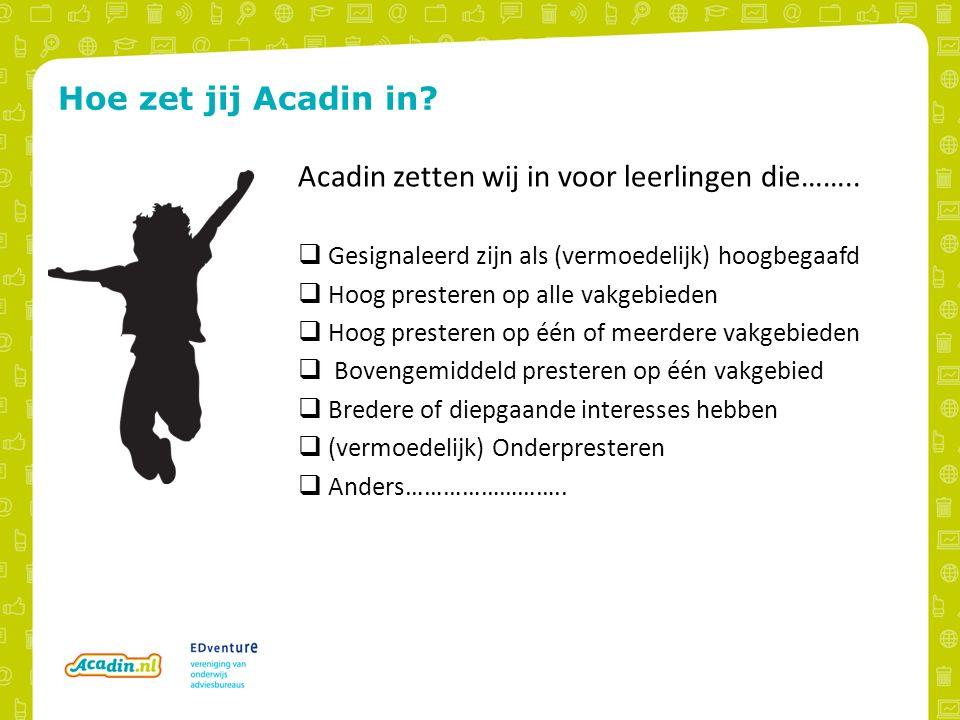 Hoe zet jij Acadin in. Acadin zetten wij in voor leerlingen die……..