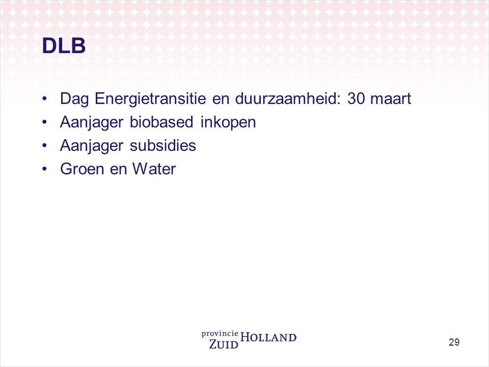 DLB Dag Energietransitie en duurzaamheid: 30 maart Aanjager biobased inkopen Aanjager subsidies Groen en Water 29