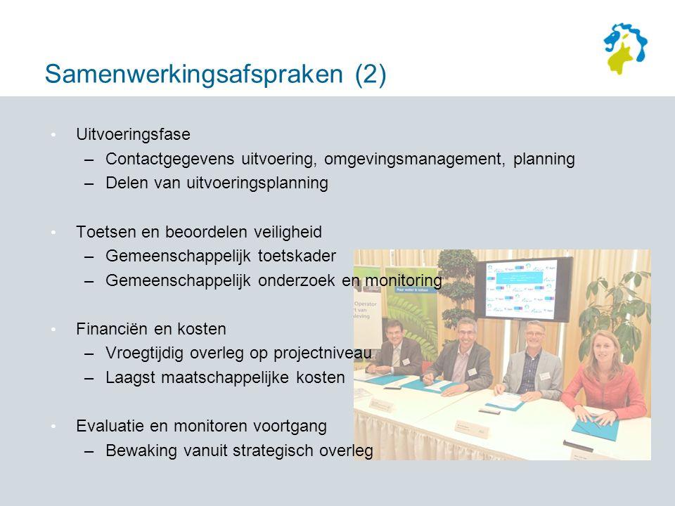 Samenwerkingsafspraken (2) Uitvoeringsfase –Contactgegevens uitvoering, omgevingsmanagement, planning –Delen van uitvoeringsplanning Toetsen en beoordelen veiligheid –Gemeenschappelijk toetskader –Gemeenschappelijk onderzoek en monitoring Financiën en kosten –Vroegtijdig overleg op projectniveau –Laagst maatschappelijke kosten Evaluatie en monitoren voortgang –Bewaking vanuit strategisch overleg