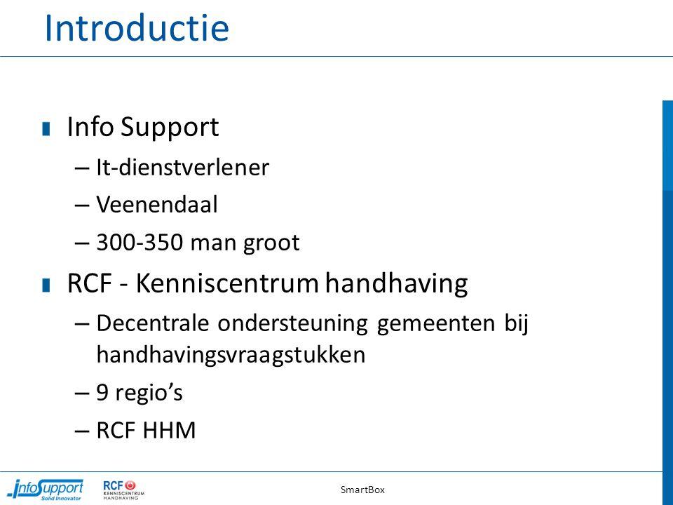 Introductie Info Support – It-dienstverlener – Veenendaal – 300-350 man groot RCF - Kenniscentrum handhaving – Decentrale ondersteuning gemeenten bij handhavingsvraagstukken – 9 regio's – RCF HHM SmartBox