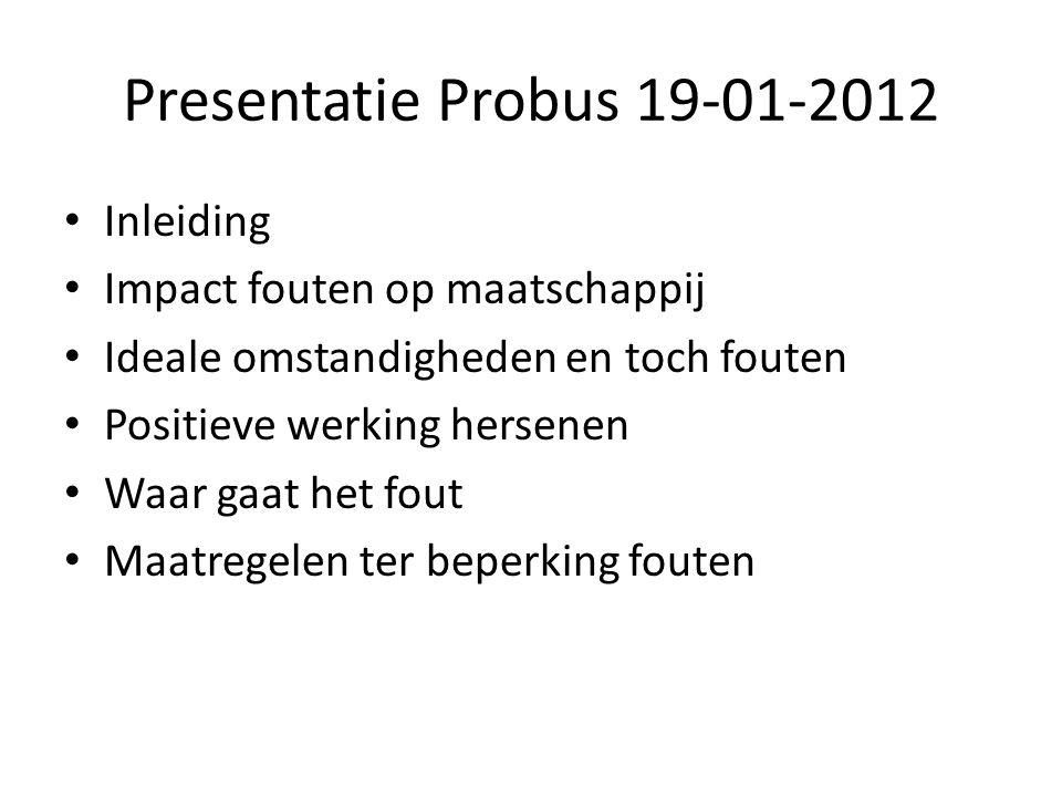 Presentatie Probus 19-01-2012 Inleiding Impact fouten op maatschappij Ideale omstandigheden en toch fouten Positieve werking hersenen Waar gaat het fo