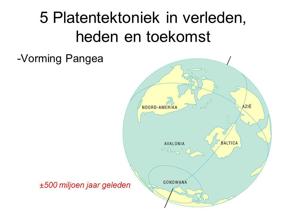 5 Platentektoniek in verleden, heden en toekomst -Vorming Pangea ±500 miljoen jaar geleden