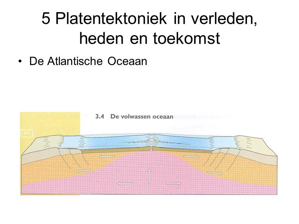 5 Platentektoniek in verleden, heden en toekomst De Atlantische Oceaan