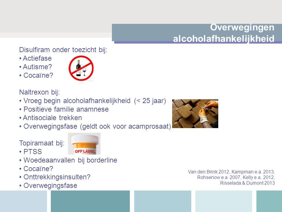 Overwegingen alcoholafhankelijkheid Disulfiram onder toezicht bij: Actiefase Autisme.