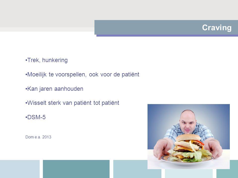 Craving Trek, hunkering Moeilijk te voorspellen, ook voor de patiënt Kan jaren aanhouden Wisselt sterk van patiënt tot patiënt DSM-5 Dom e.a.