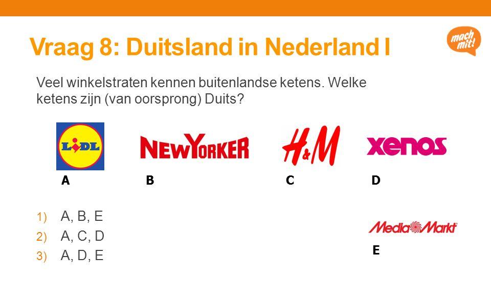 Vraag 8: Duitsland in Nederland I Veel winkelstraten kennen buitenlandse ketens.
