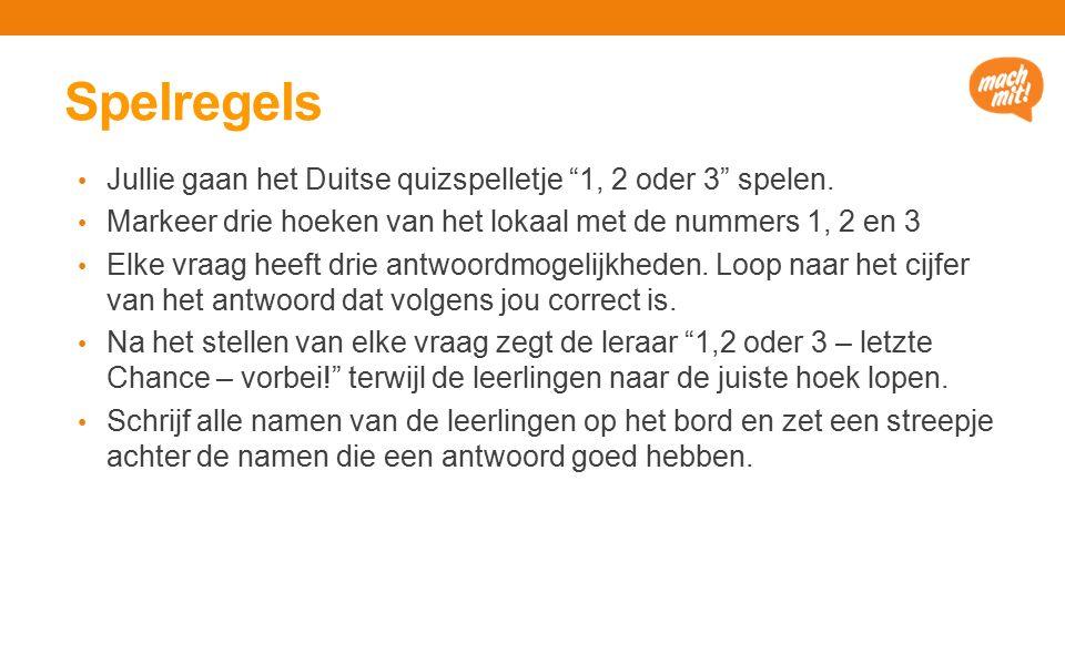 Spelregels Jullie gaan het Duitse quizspelletje 1, 2 oder 3 spelen.
