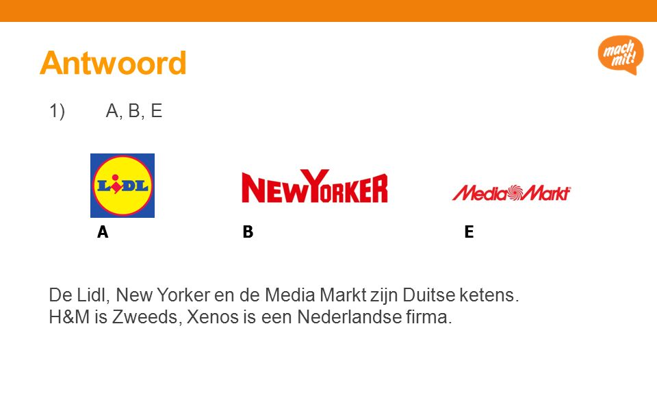 Antwoord 1)A, B, E De Lidl, New Yorker en de Media Markt zijn Duitse ketens.