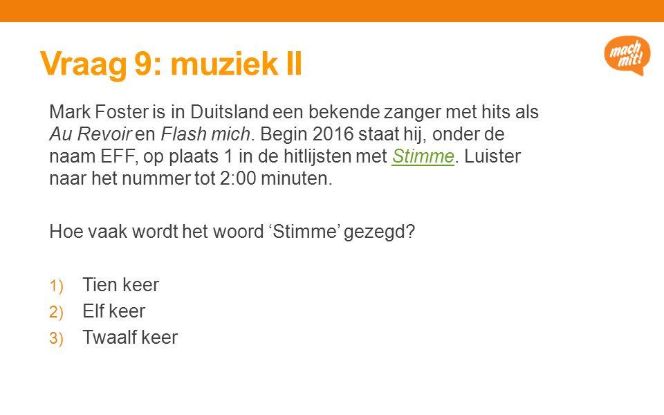 Vraag 9: muziek II Mark Foster is in Duitsland een bekende zanger met hits als Au Revoir en Flash mich.