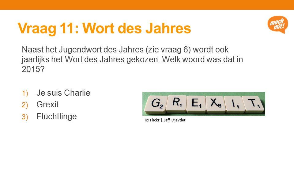 Vraag 11: Wort des Jahres Naast het Jugendwort des Jahres (zie vraag 6) wordt ook jaarlijks het Wort des Jahres gekozen.