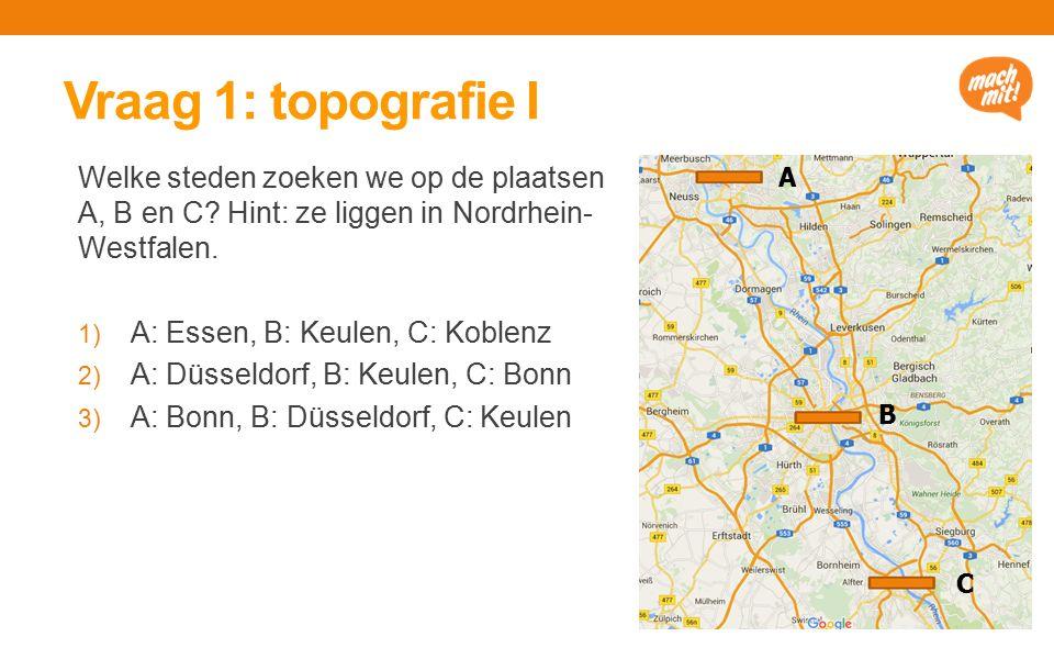 Vraag 1: topografie I Welke steden zoeken we op de plaatsen A, B en C.