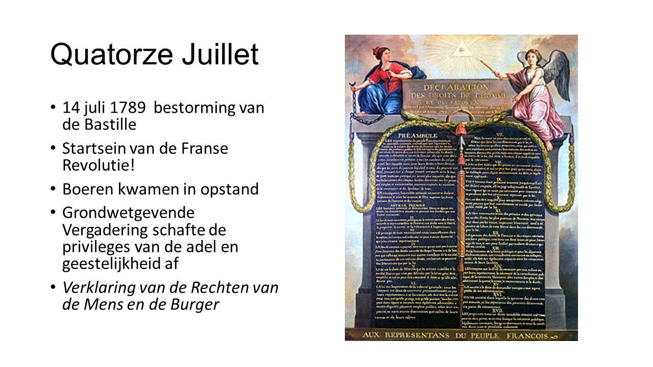 Quatorze Juillet 14 juli 1789 bestorming van de Bastille Startsein van de Franse Revolutie! Boeren kwamen in opstand Grondwetgevende Vergadering schaf
