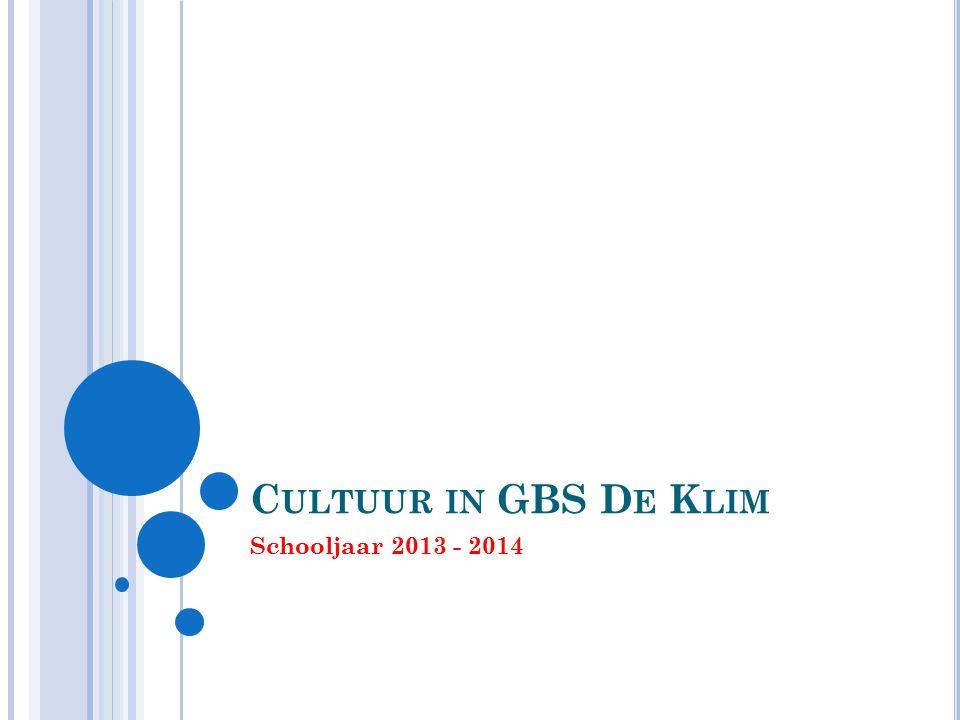 C ULTUUR IN GBS D E K LIM Schooljaar 2013 - 2014