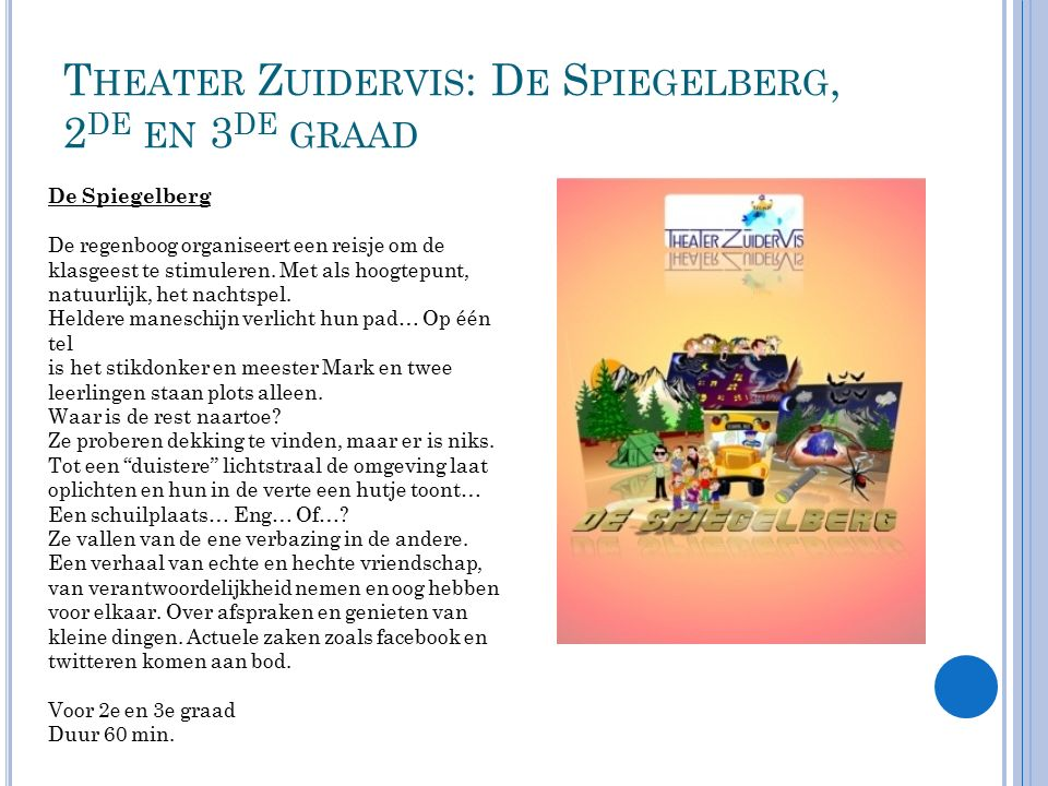 T HEATER Z UIDERVIS : D E S PIEGELBERG, 2 DE EN 3 DE GRAAD De Spiegelberg De regenboog organiseert een reisje om de klasgeest te stimuleren.