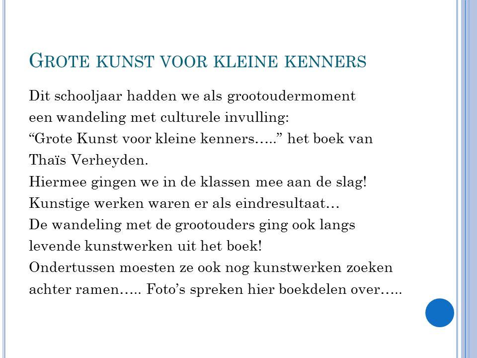 G ROTE KUNST VOOR KLEINE KENNERS Dit schooljaar hadden we als grootoudermoment een wandeling met culturele invulling: Grote Kunst voor kleine kenners….. het boek van Thaïs Verheyden.