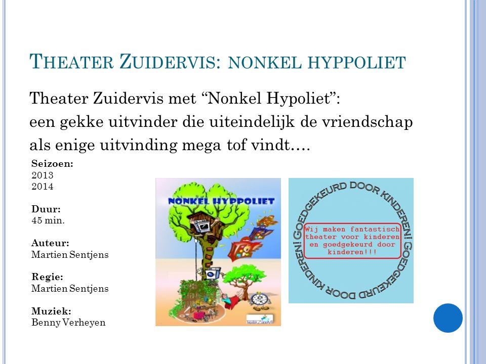 T HEATER Z UIDERVIS : NONKEL HYPPOLIET Theater Zuidervis met Nonkel Hypoliet : een gekke uitvinder die uiteindelijk de vriendschap als enige uitvinding mega tof vindt….