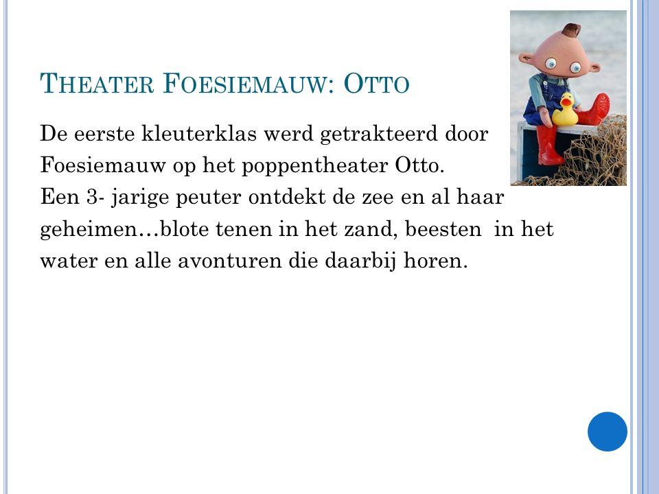 T HEATER F OESIEMAUW : O TTO De eerste kleuterklas werd getrakteerd door Foesiemauw op het poppentheater Otto.