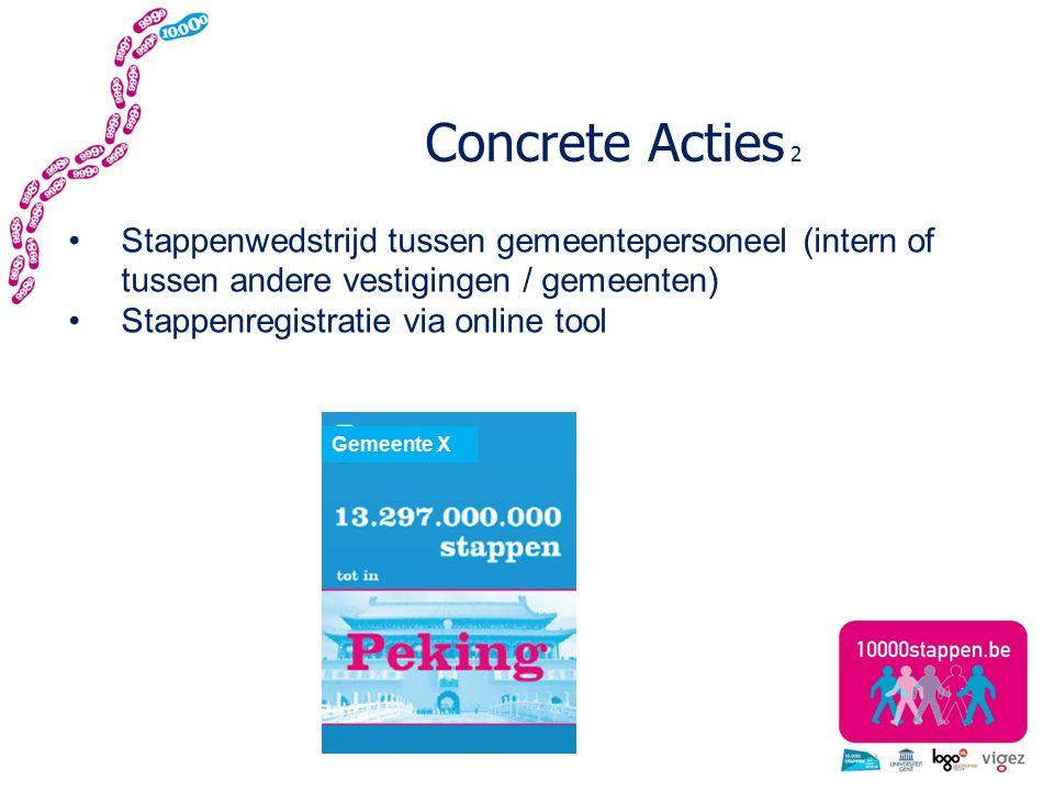Concrete Acties 2 Stappenwedstrijd tussen gemeentepersoneel (intern of tussen andere vestigingen / gemeenten) Stappenregistratie via online tool Gemeente X