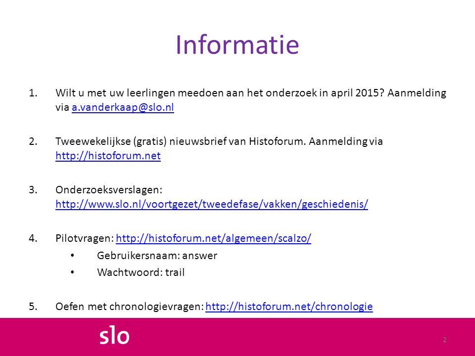 Informatie 1.Wilt u met uw leerlingen meedoen aan het onderzoek in april 2015? Aanmelding via a.vanderkaap@slo.nla.vanderkaap@slo.nl 2.Tweewekelijkse