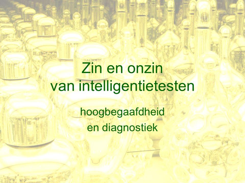 Zin en onzin van intelligentietesten hoogbegaafdheid en diagnostiek