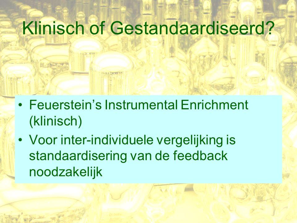 Klinisch of Gestandaardiseerd? Feuerstein's Instrumental Enrichment (klinisch) Voor inter-individuele vergelijking is standaardisering van de feedback
