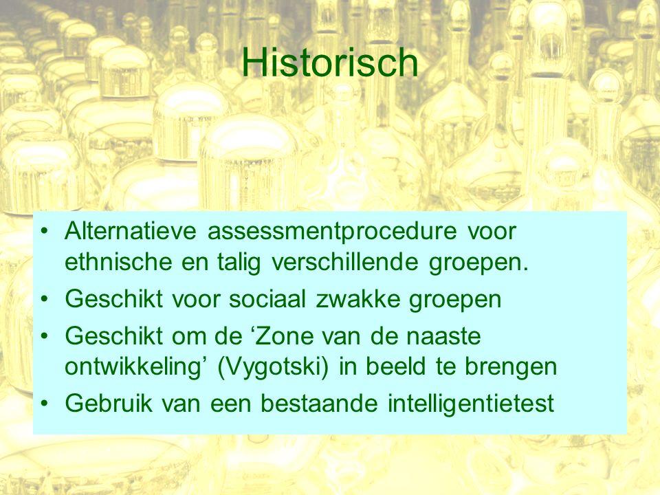 Historisch Alternatieve assessmentprocedure voor ethnische en talig verschillende groepen. Geschikt voor sociaal zwakke groepen Geschikt om de 'Zone v