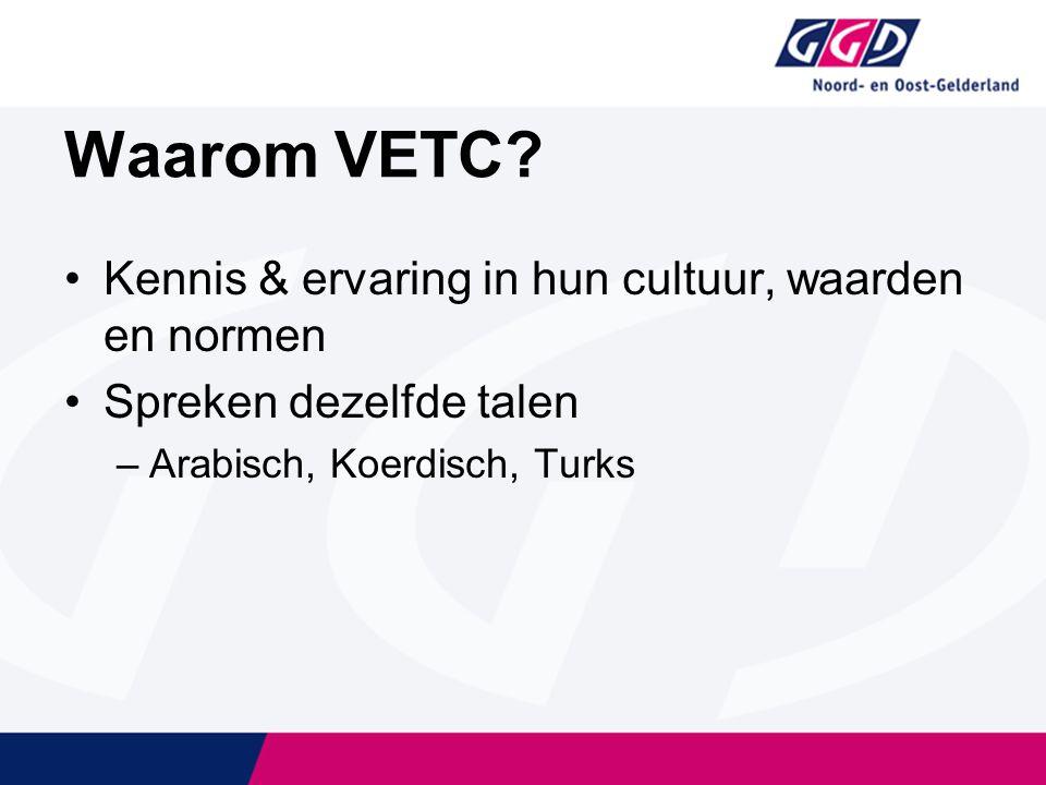 Kennis & ervaring in hun cultuur, waarden en normen Spreken dezelfde talen –Arabisch, Koerdisch, Turks Waarom VETC