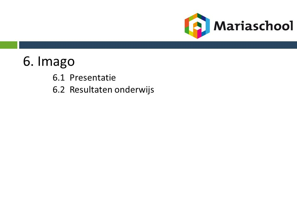 6. Imago 6.1 Presentatie 6.2 Resultaten onderwijs