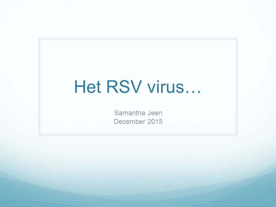 Het RSV virus… Samantha Jeen December 2015