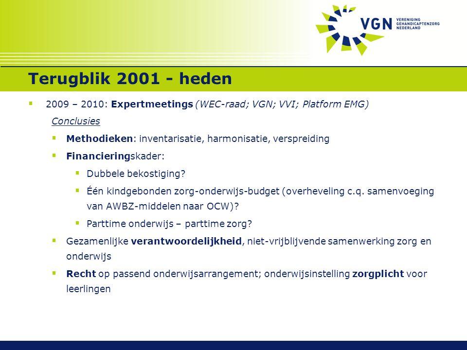 Terugblik 2001 - heden  2009 – 2010: Expertmeetings (WEC-raad; VGN; VVI; Platform EMG) Conclusies  Methodieken: inventarisatie, harmonisatie, verspreiding  Financieringskader:  Dubbele bekostiging.