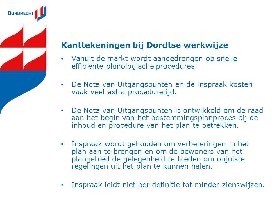 Kanttekeningen bij Dordtse werkwijze Vanuit de markt wordt aangedrongen op snelle efficiënte planologische procedures. De Nota van Uitgangspunten en d