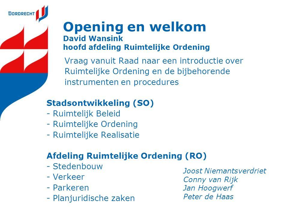 Opening en welkom David Wansink hoofd afdeling Ruimtelijke Ordening Vraag vanuit Raad naar een introductie over Ruimtelijke Ordening en de bijbehorend