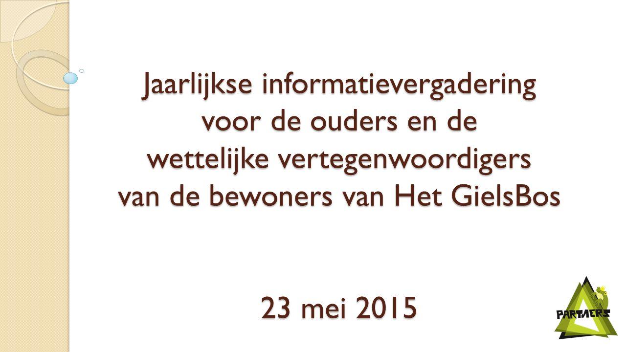 Jaarlijkse informatievergadering voor de ouders en de wettelijke vertegenwoordigers van de bewoners van Het GielsBos 23 mei 2015