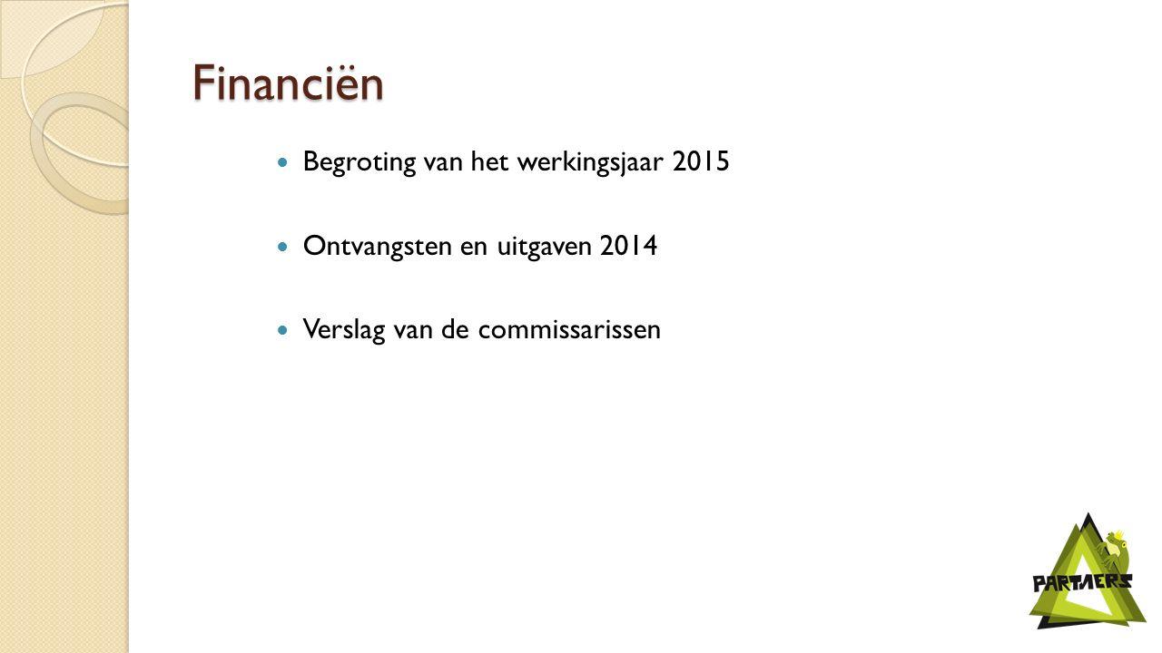 Financiën Begroting van het werkingsjaar 2015 Ontvangsten en uitgaven 2014 Verslag van de commissarissen
